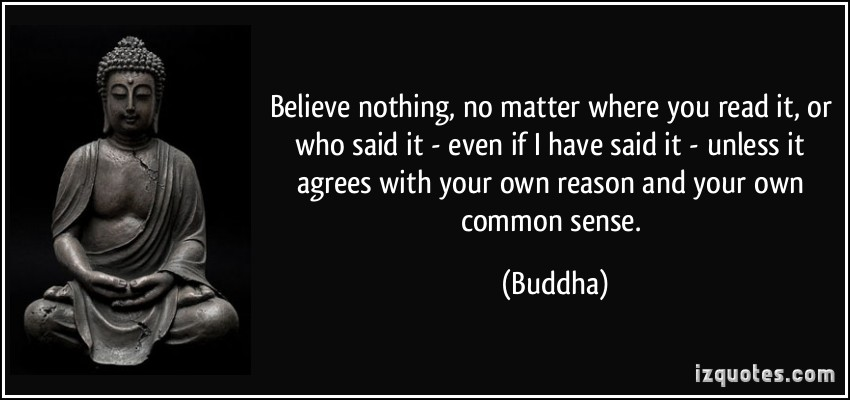 quote-believe-nothing-no-matter-where-you-read-it-or-who-said-it-even-if-i-have-said-it-unless-it-buddha-293284