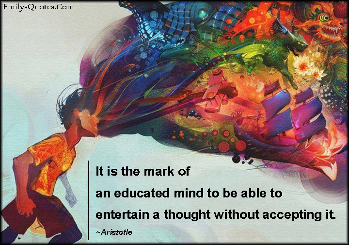 EmilysQuotes.Com-mark-educated-mind-entertain-thought-thinking-accept-wisdom-intelligent-Aristotle (1)