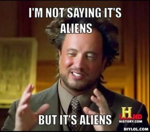 resized_ancient-aliens-invisible-something-meme-generator-i-m-not-saying-it-s-aliens-but-it-s-aliens-3fda19