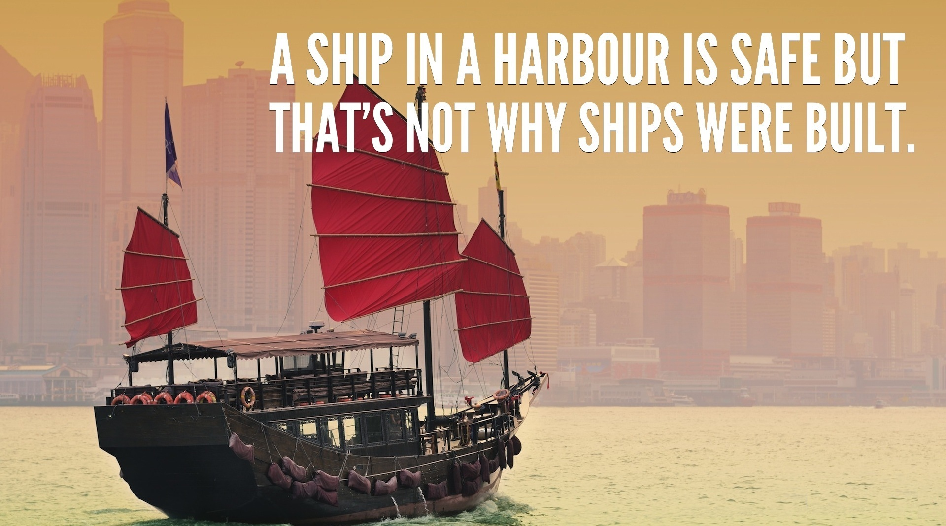 A-ship-in-a-harbour-is-safe-but-that-is-not-why-ships-were-built.