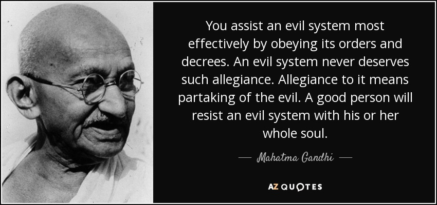 quote-you-assist-an-evil-system-most-effectively-by-obeying-its-orders-and-decrees-an-evil-mahatma-gandhi-54-35-59