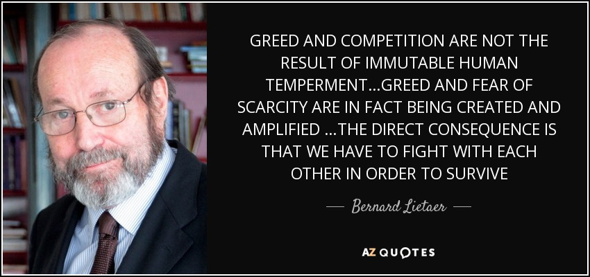quote-greed-and-competition-are-not-the-result-of-immutable-human-temperment-greed-and-fear-bernard-lietaer-79-46-81