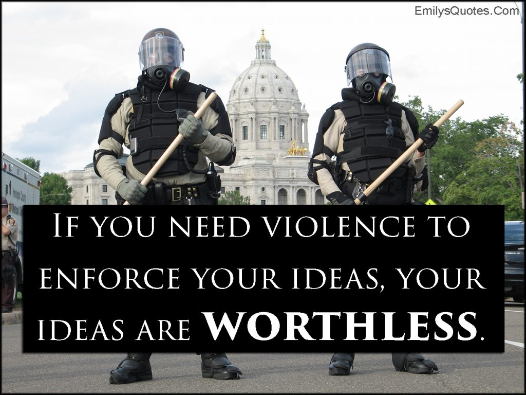 emilysquotes-com-need-violence-enforce-ideas-worthless-morality-intelligent-unknown
