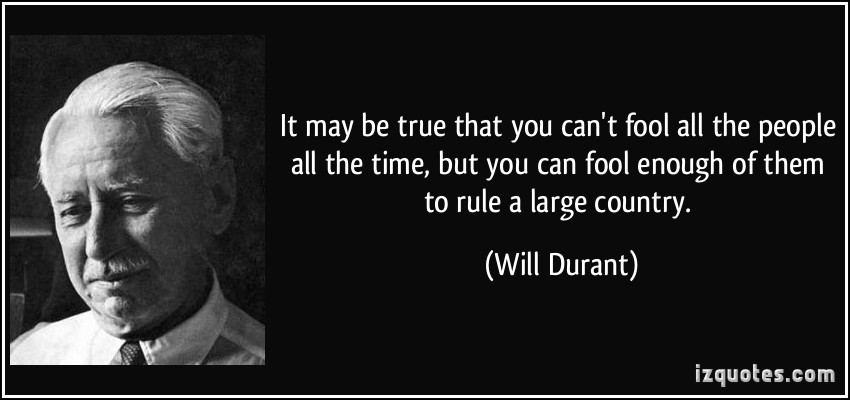 quote-it-may-be-true-that-you-can-t-fool-all-the-people-all-the-time-but-you-can-fool-enough-of-them-to-will-durant-54161